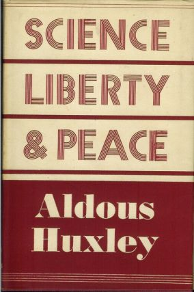 SCIENCE, LIBERTY AND PEACE. Aldous Huxley