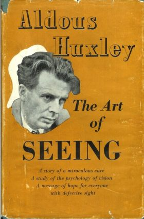 THE ART OF SEEING. Aldous Huxley.