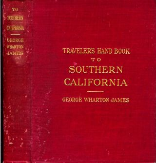 TRAVELER'S HAND BOOK TO SOUTHERN CALIFORNIA. Published Annually. George Wharton James