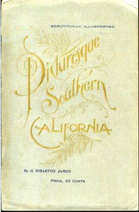 PICTURESQUE SOUTHERN CALIFORNIA. George Wharton James