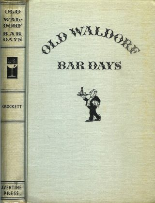 OLD WALDORF BAR DAYS: With the Cognomina and Composition of Four Hundred and Ninety-One Appealing...