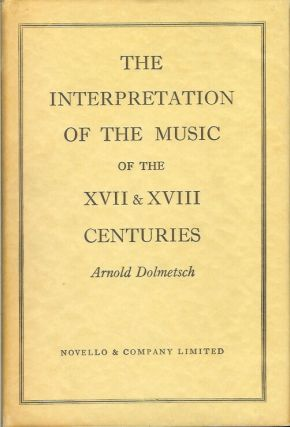 THE INTERPRETATION OF THE MUSIC OF THE XVII & XVIII CENTURIES. Revealed by Contemporary Evidence....