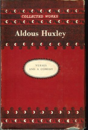 VERSES & A COMEDY: Early poems, Leda, The Cicadas, The World of Light. Aldous Huxley