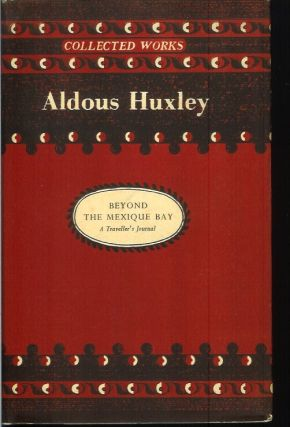 BEYOND THE MEXIQUE BAY: A Traveler's Journal. Aldous Huxley