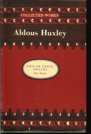 TWO OR THREE GRACES: Four Stories. Aldous Huxley
