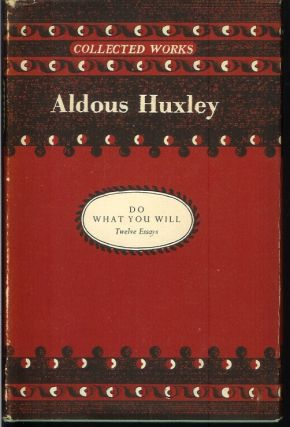 DO WHAT YOU WILL: Twelve Essays. Aldous Huxley