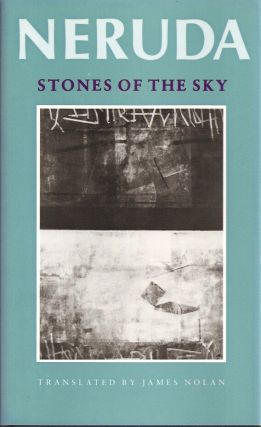 STONES OF THE SKY. Pablo Neruda, James Nolan.