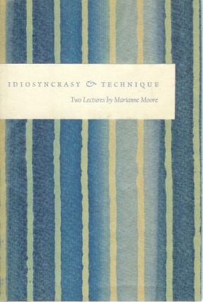 IDIOSYNCRASY & TECHNIQUE: Inaugurating the Ewing Lectures of the University of California, Los Angeles, October 3 and 5, 1956. Marianne Moore.