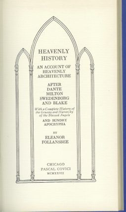 HEAVENLY HISTORY: An Account of Heavenly Architecture after Dante, Milton, Swedenborg, and Bake. With a Complete History of the Genesis and Hierarchy of the Blessed Angels and Sundry Apocrypha.