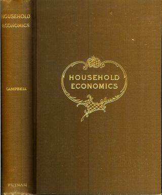 HOUSEHOLD ECONOMICS: A Course of Lectures in the School of Economis of the University of Wisconsin. Helen Campbell.