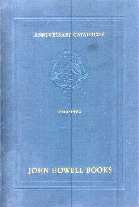 JOHN HOWELL BOOKS ANNIVERSARY CATALOGUE, 1982. One Hundred Twenty Fine Books, Manuscripts and Woreks of Art. Selected to Commemorate the 70th Anniversary of John Howell-Books and the 50th Anniverary of Warren Howell's Associaion with the Firm. Warren Howell.
