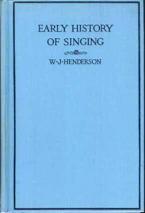 EARLY HISTORY OF SINGING. W. J. Henderson.