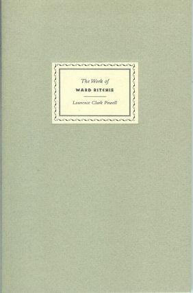THE WORK OF WARD RITCHIE DESIGNER PRINTER POET: His alter ego and his muses, with remarks by his...