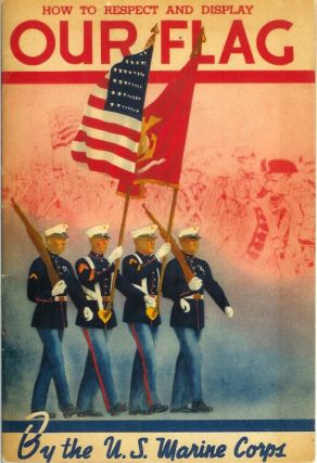 HOW TO RESPECT AND DISPLAY OUR FLAG (cover title). U. S. Marine Corps.