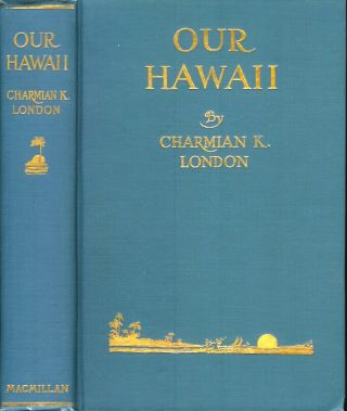 OUR HAWAII. Charmian Kittredge London, Mrs. Jack London.