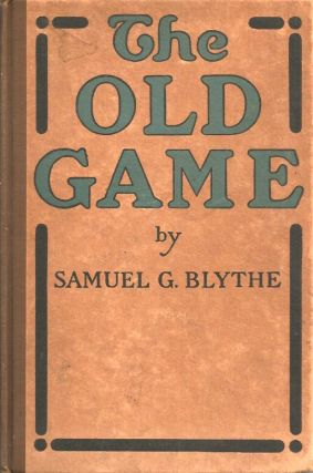 THE OLD GAME: A Retrospect After Three and a Half Years on the Water-wagon. Samuel G. Blythe