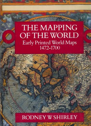THE MAPPING OF THE WORLD: Early Printed World Maps, 1472-1700. Rodney W. Shirley