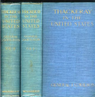 THACKERAY IN THE UNITED STATES, 1852-3, 1855-6. Including a Record of a Variety of Thackerayana...