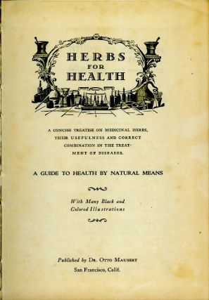 HERBS FOR HEALTH: A Concise Treatise on Medicinal Herbs, Their Usefulness and Correct Combination in the Treatement of Diseases. A Guide to Health by Natural Means.