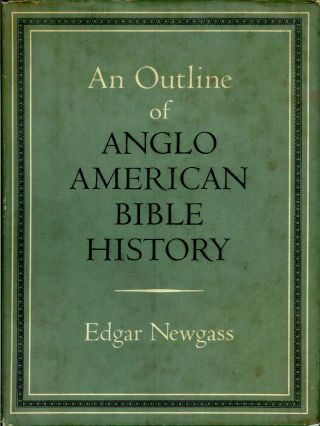 AN OUTLINE OF ANGLO-AMERICAN BIBLE HISTORY. Edgar Newgass