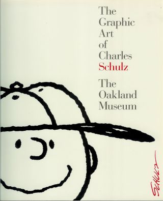 THE GRAPHIC ART OF CHARLES SCHULZ, THE OAKLAND MUSEUM: A Catalogue of the Retrospective...