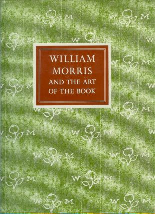 WILLIAM MORRIS AND THE ART OF THE PRINTED BOOK: With Essays on William Morris as Book Collector...