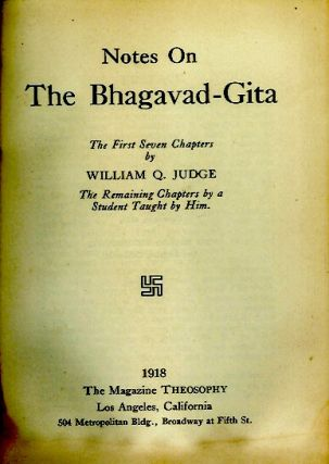 NOTES ON THE BHAGAVAD-GITA: The First Seven Chapters by William Q. Judge, The Remaining Chapters by a Student Taught by Him.