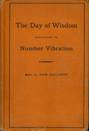 THE DAY OF WISDOM ACCORDING TO NUMBER VIBRATION. Mrs. L. Dow Bailliett