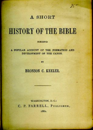 A SHORT HISTORY OF THE BIBLE: Being a Popular Account of the Formation and Development of the Canon.