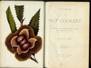 GUIDE TO NUT COOKERY: Together with a Brief History of Nuts and Their Food Values.