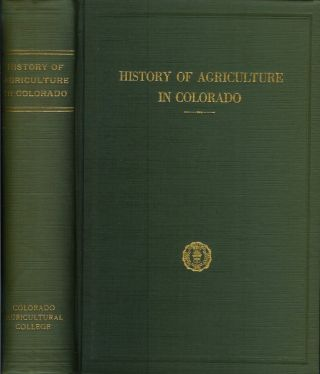 HISTORY OF AGRICULTURE IN COLORADO: A Chronological Record of Progress in the Developement of...