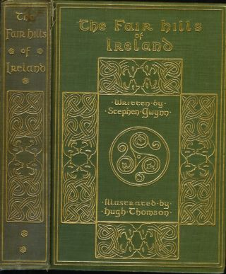 THE FAIR HILLS OF IRELAND. Stephen Gwynn, Hugh Thomson
