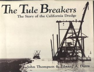 THE TULE BREAKERS: The Story of the California Dredge. John Thompson, Edward A. Dutra