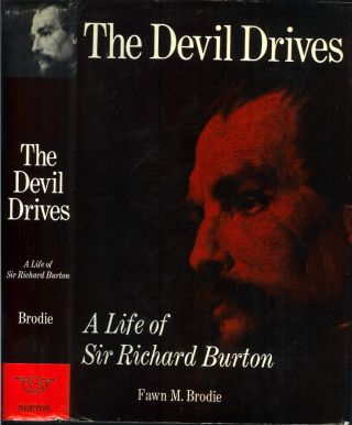 THE DEVIL DRIVES: A Life of Sir Richard Burton. Fawn M. Brodie