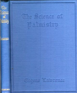 THE SCIENCE OF PALMISTRY: A Complete Practical Work on the Sciences of Cheirognomy and Cheiromancy. By Which means the Character, and the Past, Present and Future Events of the Life, may be read in the Formation of the Hands.