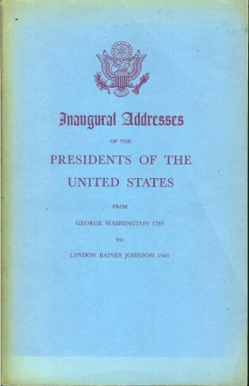 INAUGURAL ADDRESSES OF THE PRESIDENTS OF THE UNITED STATES: From George Washington 1789 to Lyndon...