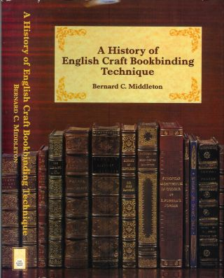 A HISTORY OF ENGLISH CRAFT BOOKBINDING TECHNIQUE. Bernard C. Middleton., Howard M. Nixon