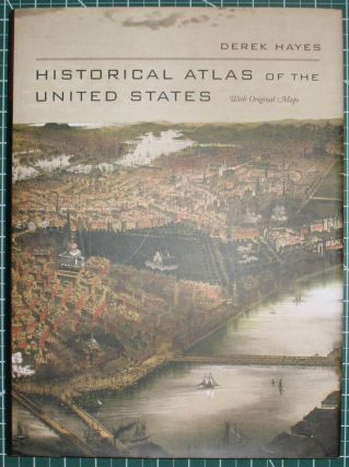 HISTORICAL ATLAS OF THE UNITED STATES. With Original Maps. Derek Hayes