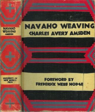 NAVAHO WEAVING: Its Technic and History. Charles Avery Amsden, Frederick Webb Hodge