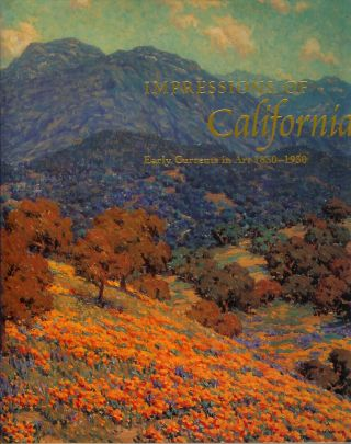 IMPRESSIONS OF CALIFORNIA: Early Currents in Art, 1850-1930. Jean Stern, Harvey L. Jones, Paul...