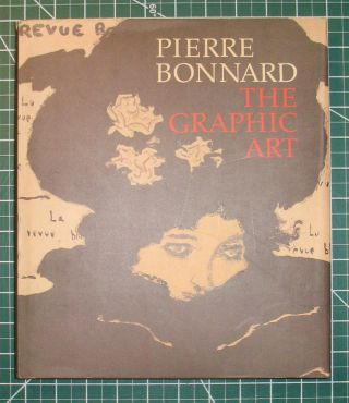 PIERRE BONNARD: The Graphic Art. Pierre Bonnard, Colta Ives, Helen Giambruni, Sasha M. Newman
