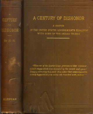A CENTURY OF DISHONOR: A Sketch of the United States Government's Dealings with Some of the...