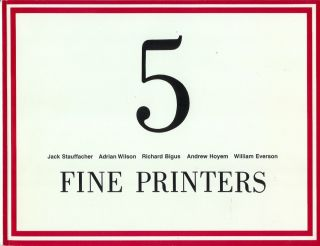 FIVE FINE PRINTERS: Jack Stauffacher, Adrian Wilson, Richard Bigus, Andrew Hoyem, William...