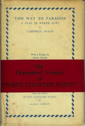 THE WAY TO PARADISE: A Play in Three Acts. From the Novel Point Counter Point by Aldous Huxley....