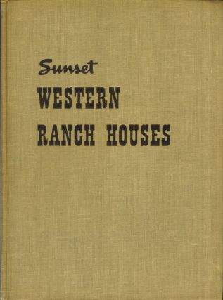 SUNSET WESTERN RANCH HOUSES. Editorial Staff of Sunset Magazine, Cliff May