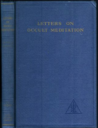 LETTERS ON OCCULT MEDITATION. Received and Edited by Alice A. Bailey. Alice A. Bailey