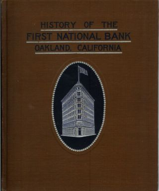 HISTORY OF THE FIRST NATIONAL BANK OF OAKLAND, CALIFORNIA. 1874-1908. Lowry. Russell