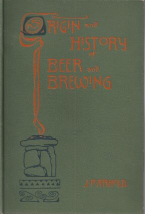 ORIGIN AND HISTORY OF BEER AND BREWING: From Prehistoric Times to the Beginning of Brewing...