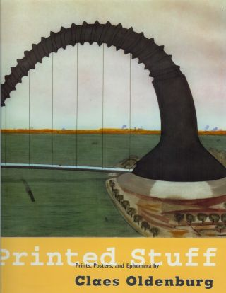 PRINTED STUFF: Prints, Posters, and Ephemera by Claes Oldenburg. A Catalogue Raisonné,...