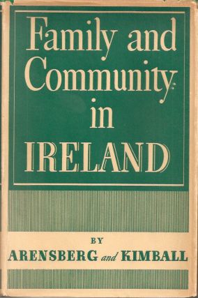FAMILY AND COMMUNITY IN IRELAND. Conrad M. Arensberg, Solon T. Kimball